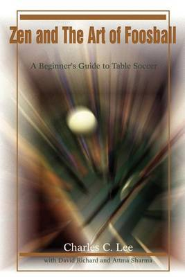Zen and the Art of Foosball by Charles C Lee image
