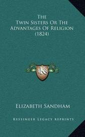 The Twin Sisters or the Advantages of Religion (1824) by Elizabeth Sandham
