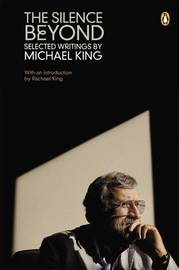 The Silence Beyond: Selected Writings by Michael King by Michael King