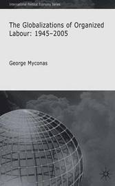 The Globalizations of Organized Labour by George Myconos