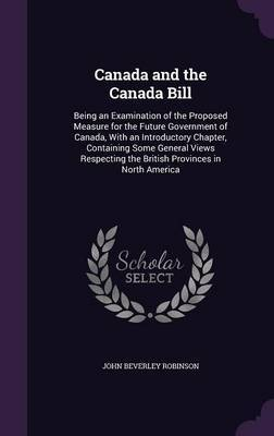 Canada and the Canada Bill by John Beverley Robinson image