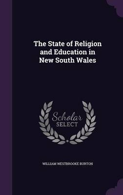 The State of Religion and Education in New South Wales by William Westbrooke Burton image