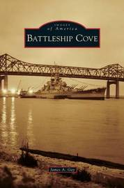 Battleship Cove by James A Gay