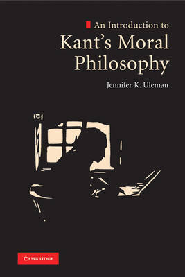 An Introduction to Kant's Moral Philosophy by Jennifer K. Uleman