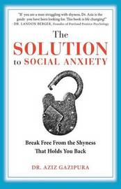 The Solution to Social Anxiety by Dr Aziz Gazipura Psyd