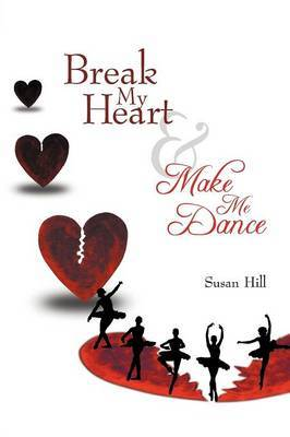 Break My Heart and Make Me Dance by Susan Hill