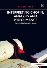 Interpreting Chopin: Analysis and Performance by Alison Hood