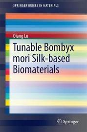 Tunable Bombyx mori Silk-based Biomaterials by Qiang Lu