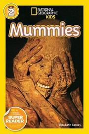 National Geographic Kids Readers: Mummies by Elizabeth Carney