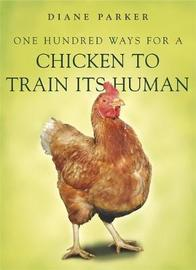 100 Ways for a Chicken to Train its Human by Diane Parker image