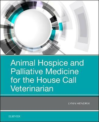 Animal Hospice and Palliative Medicine for the House Call Veterinarian by Lynn Hendrix