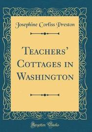 Teachers' Cottages in Washington (Classic Reprint) by Josephine Corliss Preston image