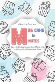 Mug Cake in Minutes by Martha Stone