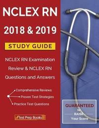 NCLEX RN 2018 & 2019 Study Guide by Nclex Rn 2018 & 2019 Test Prep Team