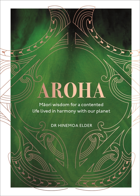 Aroha - Maori Wisdom For A Contented Life Lived In Harmony With Our Planet by Hinemoa Elder