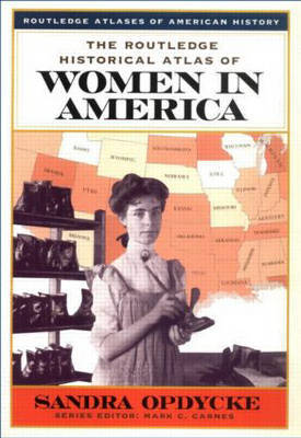 The Routledge Historical Atlas of Women in America by Sandra Opdycke image