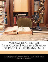 Manual of Chemical Physiology: From the German of Prof. C.G. Lehmann, M.D. by Karl Gotthelf Lehmann
