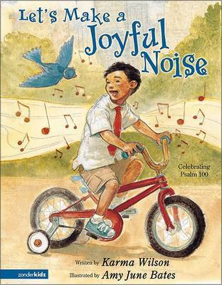 Let's Make a Joyful Noise: Celebrating Psalm 100 by Karma Wilson