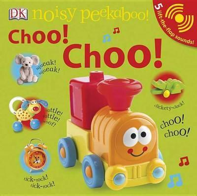 Noisy Peekaboo: Choo! Choo! by DK Publishing
