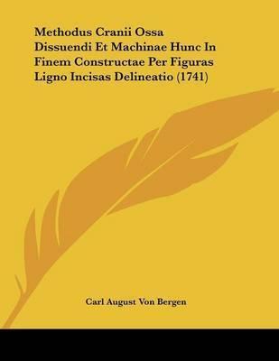 Methodus Cranii Ossa Dissuendi Et Machinae Hunc in Finem Constructae Per Figuras Ligno Incisas Delineatio (1741) by Carl August Von Bergen