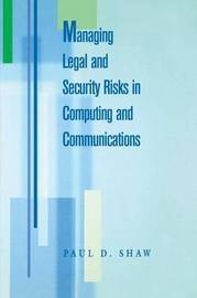 Managing Legal and Security Risks in Computers and Communications by Paul Shaw