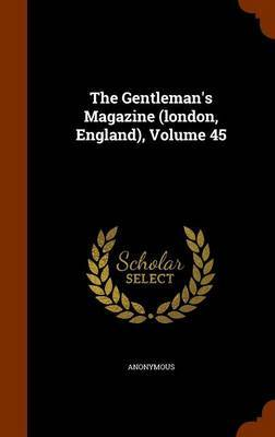 The Gentleman's Magazine (London, England), Volume 45 by * Anonymous image