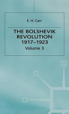 A History of Soviet Russia: The Bolshevik Revolution, 1917-1923: Volume 3 by E.H. Carr