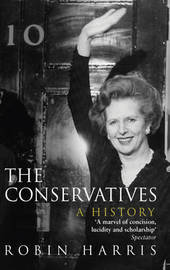 The Conservatives - A History by Robin Harris