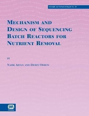 Mechanism and Design of Sequencing Batch Reactors for Nutrient Removal by Derin Orhon