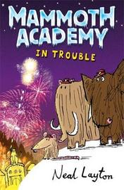 Mammoth Academy: In Trouble by Neal Layton image