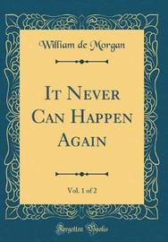 It Never Can Happen Again, Vol. 1 of 2 (Classic Reprint) by William De Morgan image