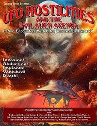 UFO Hostilities and the Evil Alien Agenda by Timothy Green Beckley