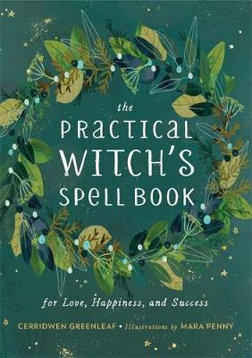 The Practical Witch's Spell Book by Cerridwen Greenleaf