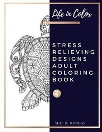 STRESS RELIEVING DESIGNS ADULT COLORING BOOK (Book 4) by Millie Duncan
