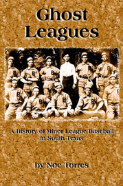 Ghost Leagues: A History of Minor League Baseball in South Texas by Noe Torres image