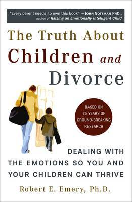 Truth About Children and Divorce by Robert E. Emery image