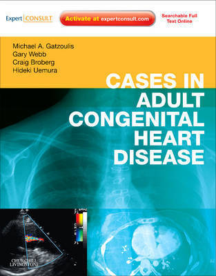 Cases in Adult Congenital Heart Disease - Expert Consult: Online and Print by Michael A Gatzoulis
