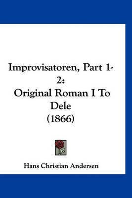 Improvisatoren, Part 1-2: Original Roman I to Dele (1866) by Hans Christian Andersen