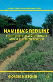 Namibia's Red Line: The History of a Veterinary and Settlement Border by Giorgio Miescher (University of Basel, Switzerland)