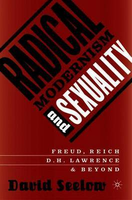 Radical Modernism and Sexuality by David Seelow