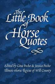 The Little Book of Horse Quotes by Illinois Horse Rescue of Will County