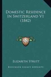 Domestic Residence in Switzerland V1 (1842) by Elizabeth Strutt
