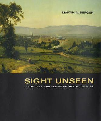 Sight Unseen by Martin A Berger