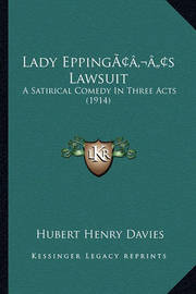Lady Eppingacentsa -A Centss Lawsuit: A Satirical Comedy in Three Acts (1914) by Hubert Henry Davies