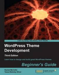 WordPress Theme Development : Beginner's Guide - Third Edition by Rachel McCollin