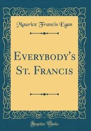 Everybody's St. Francis (Classic Reprint) by Maurice Francis Egan image