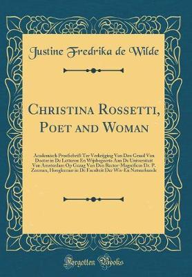 Christina Rossetti, Poet and Woman by Justine Fredrika De Wilde