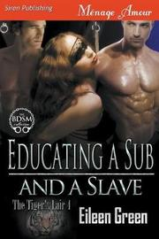Educating a Sub and a Slave [the Tiger's Lair 4] (Siren Publishing Menage Amour) by Eileen Green