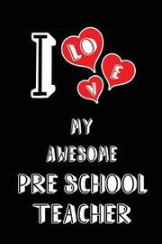 I Love My Awesome Pre School Teacher by Lovely Hearts Publishing