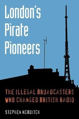 London's Pirate Pioneers by Stephen Hebditch
